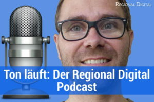 Ton läuft: Der Regional Digital Podcast