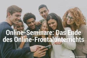 Online-Seminare: Das Ende des Online-Frontalunterrichts