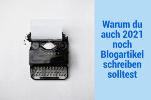 Warum du auch 2021 noch Blogartikel schreiben solltest